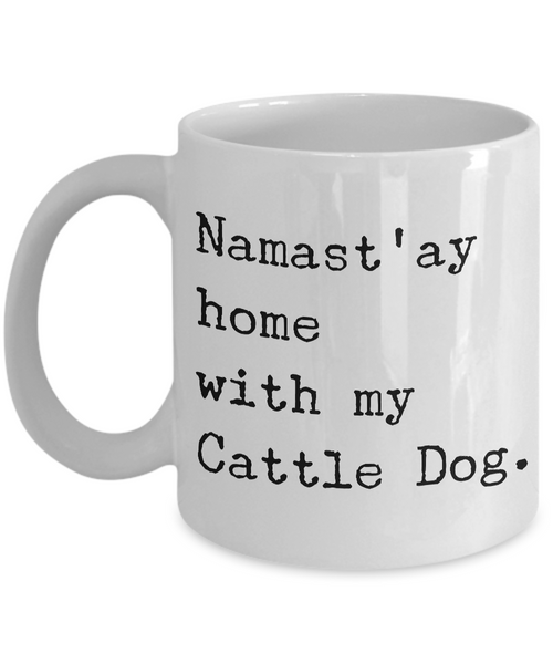 Cattle Dog Mug Stuff - Namast'ay Home With My Cattle Dog Ceramic Coffee Cup