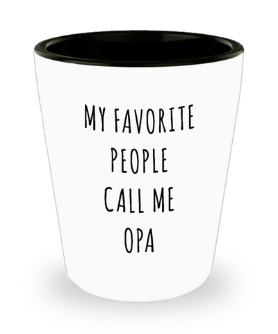Opa Gifts My Favorite People Call Me Opa Ceramic Shot Glass