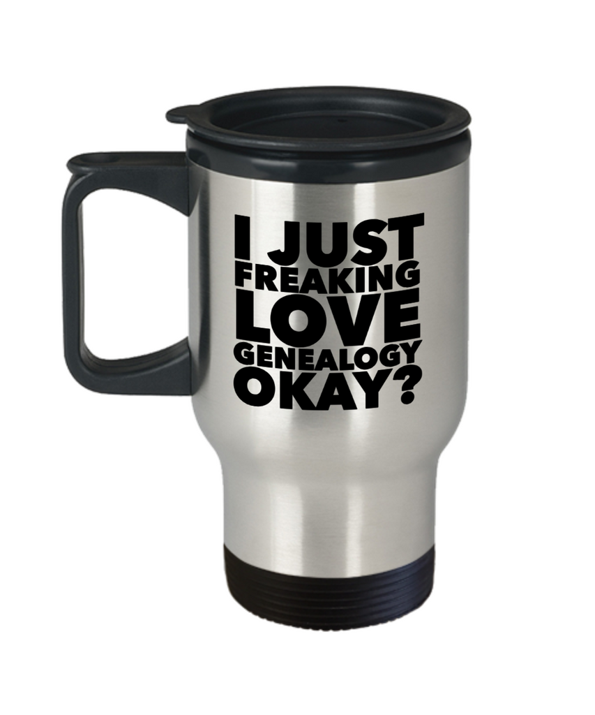 Genealogy Gifts I Just Freaking Love Genealogy Okay Funny Mug Stainless Steel Insulated Coffee Cup-Travel Mug-HollyWood & Twine