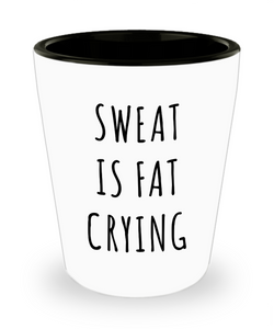 Sweat is Fat Crying Exercise Gifts Ceramic Shot Glass