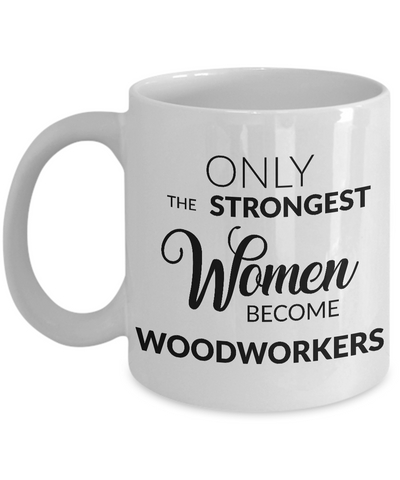 Woodworking Mug Woodworking Gifts - Only the Strongest Women Become Woodworkers Coffee Mug Ceramic Tea Cup-Cute But Rude