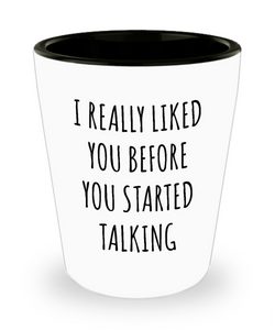 Sarcastic Gifts I Really Liked You Before You Started Talking Funny Ceramic Shot Glass