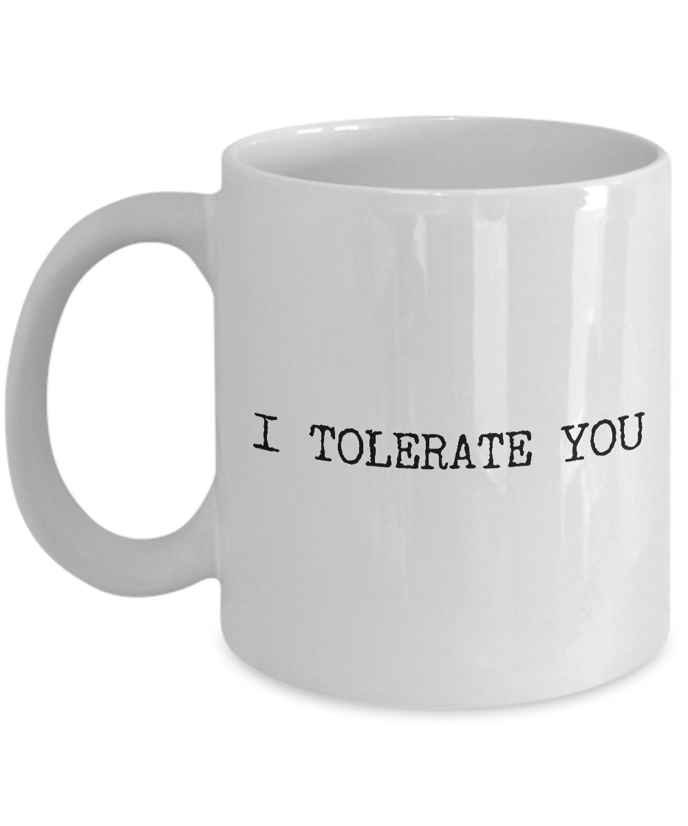 Funny Valentines Day Gifts - I Tolerate You Mug Anti Valentines Day Ceramic Rude Coffee Mug - Boyfriend Gifts - Girlfriend Gifts-Coffee Mug-HollyWood & Twine