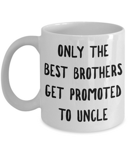 Only the Best Brothers Get Promoted to Uncle Mug Ceramic Coffee Cup-Coffee Mug-HollyWood & Twine