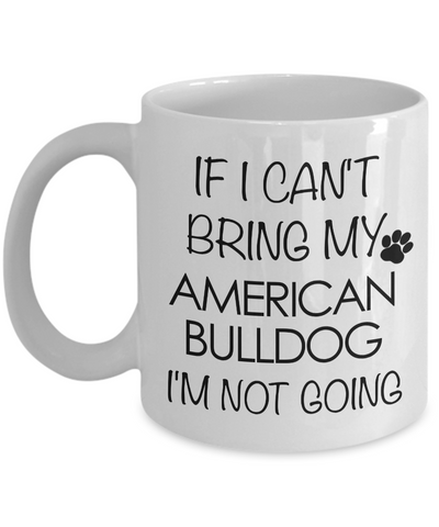 American Bulldog Gifts - If I Can't Bring My American Bulldog I'm Not Going Coffee Mug-Cute But Rude