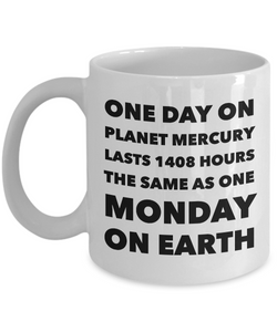 Earth Science Pun Mug Funny Teacher Mugs - One Day on Planet Mercury is the Same As One Monday On Earth-Cute But Rude