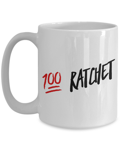 She Ratchet - 100% Ratchet - Funny Coffee Mugs-Cute But Rude