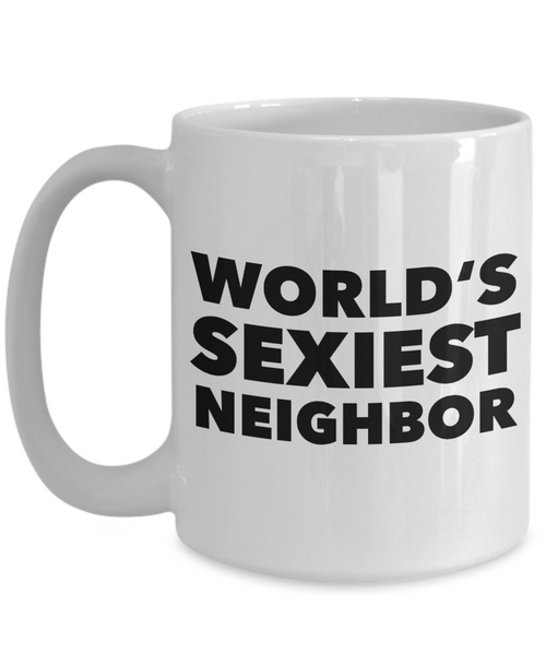 Neighbor Gag Gifts World's Sexiest Neighbor Mug Funny Coffee Cup-Cute But Rude