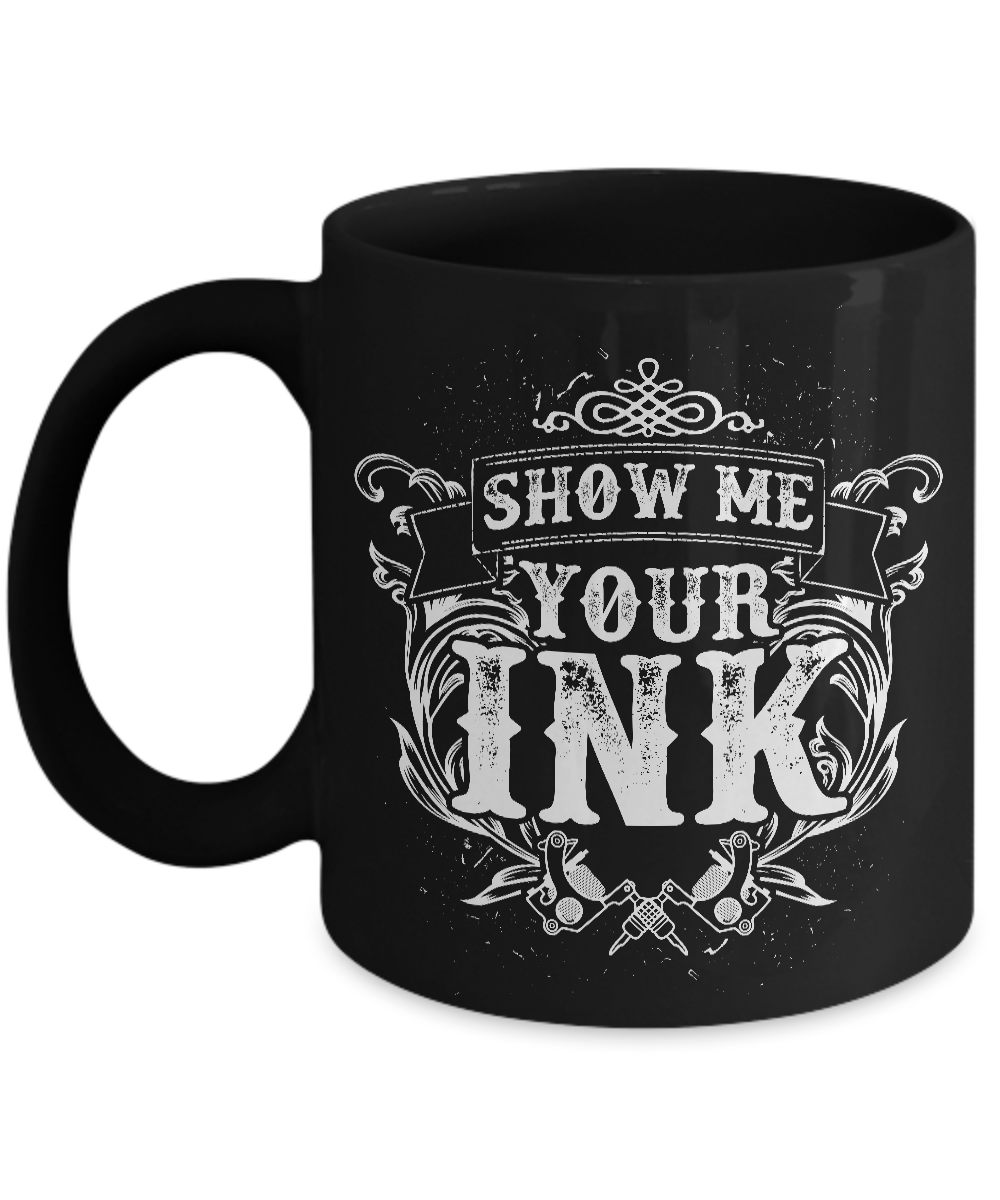 Tattoos - Tattooing - Tattoo Gifts - Show Me Your Ink Coffee Mug-Cute But Rude