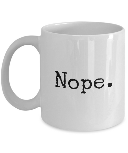 Nope. Mug 11 oz. Ceramic Coffee Cup-Cute But Rude