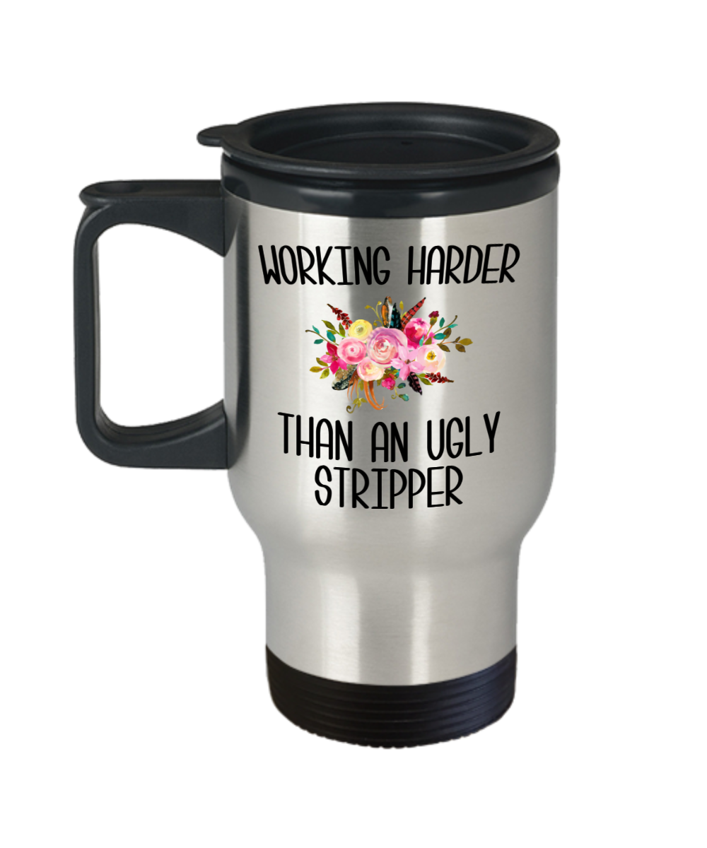 Working Harder Than an Ugly Stripper Mug Funny Work Insulated Travel Coffee Cup Coworker Gift for the Office