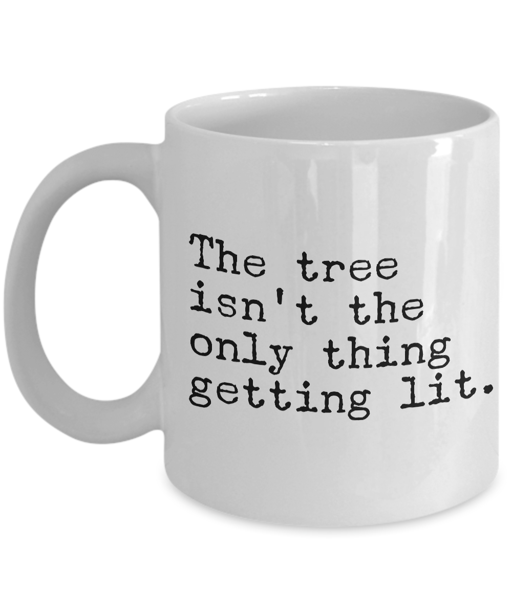 The Tree Isn't the Only Thing Getting Lit Funny Christmas Mug Ceramic Coffee Cup-Cute But Rude