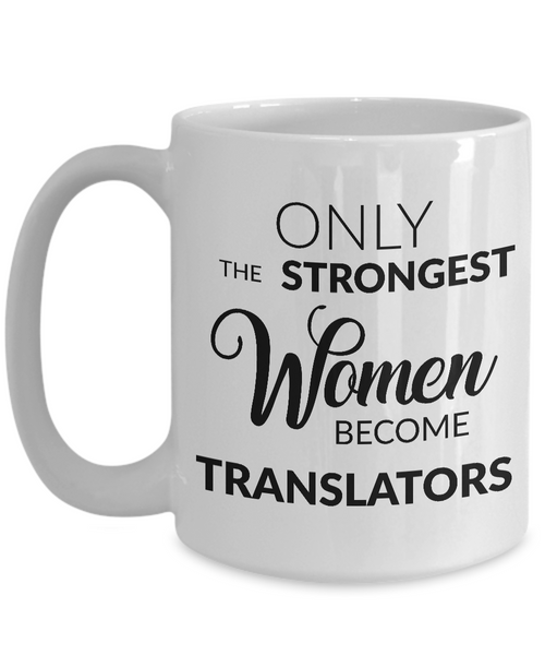 Translator Mug Translator Gifts - Only the Strongest Women Become Translators Coffee Mug Ceramic Tea Cup-Cute But Rude