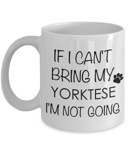 Yorktese Dog Gift - If I Can't Bring My Yorktese I'm Not Going Mug Ceramic Coffee Cup-Coffee Mug-HollyWood & Twine