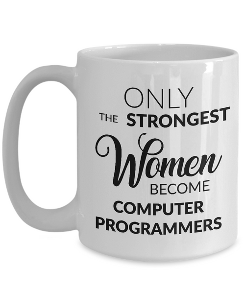 Only the Strongest Women Become Computer Programmers Coffee Mug-Coffee Mug-HollyWood & Twine