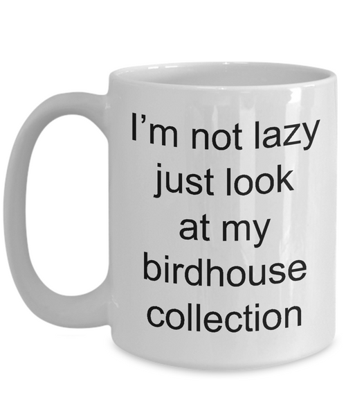 Bird House Mug Gifts Just Look at My Birdhouse Collection Ceramic Coffee Cup