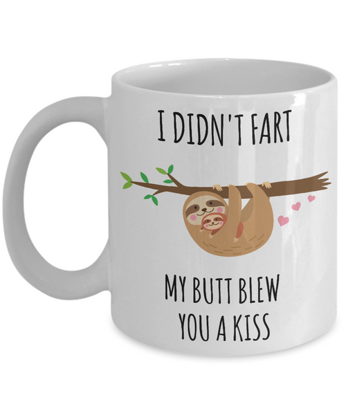 Sloth Fart Mug Sloth Gifts Funny Sloth Soonish Coffee Cup Sloths I Didn't Fart My Butt Blew You a Kiss-Cute But Rude