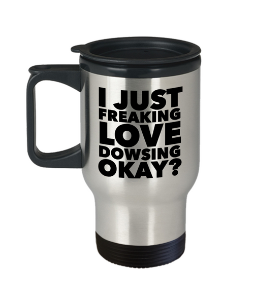 Dowser Gifts I Just Freaking Love Dowsing Okay Funny Mug Stainless Steel Insulated Coffee Cup-HollyWood & Twine