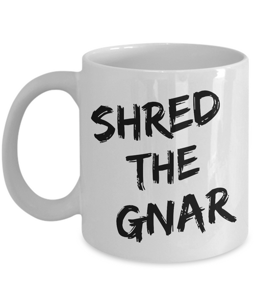 Shred the Gnar Snowboarding Mug Ceramic Coffee Cup Snowboarder Gift-Cute But Rude