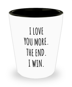 Boyfriend Gift Valentine's Day I Love You More The End I Win Ceramic Shot Glass
