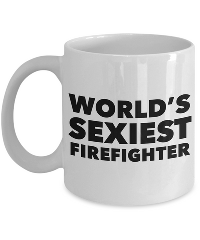 World's Sexiest Firefighter Mug Gift Ceramic Coffee Cup-Cute But Rude