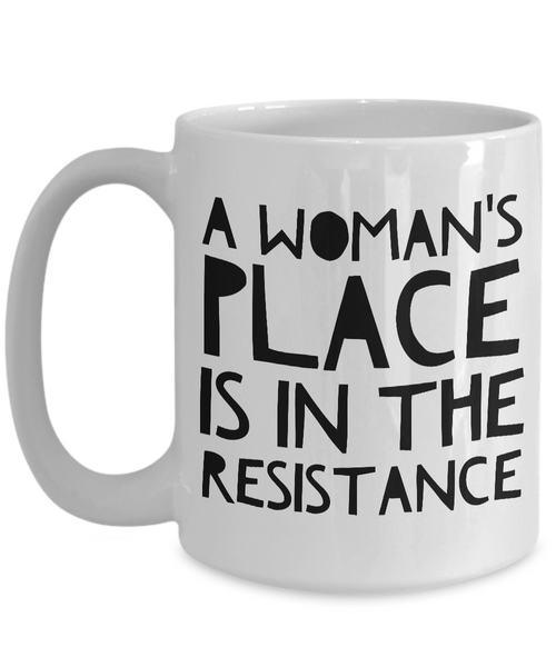 Feminist Gifts - Feminism - A Woman's Place is in the Resistance Coffee Mug-Coffee Mug-HollyWood & Twine