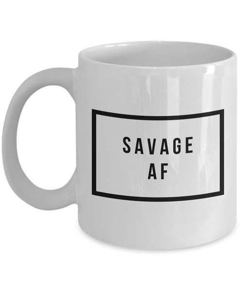 Savage Mug - Savage AF - Cool Coffee Mugs - Funny Tea Mugs-Cute But Rude