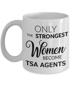 TSA Officer Gifts - Only the Strongest Women Become TSA Agents Coffee Mug-Cute But Rude