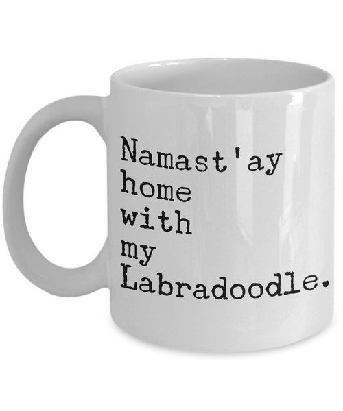 Labradoodle Coffee Mug Labradoodle Gifts - Namast'ay Home with My Labradoodle Coffee Mug Ceramic Tea Cup-Coffee Mug-HollyWood & Twine