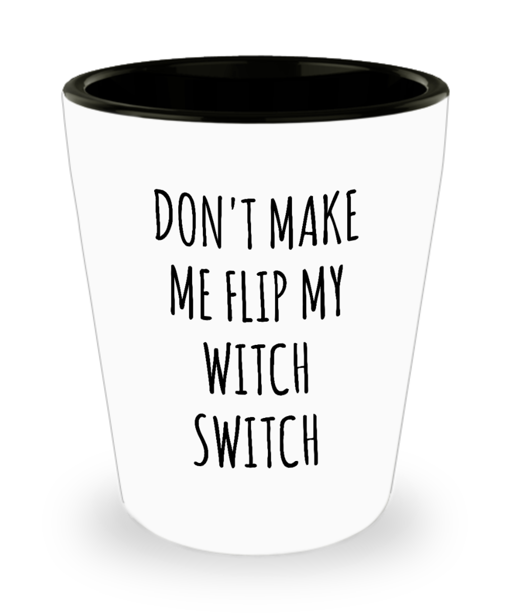 Don't Make Me Flip My Witch Switch Funny Gift for Girlfriend Wife Halloween Shot Glass for Witches