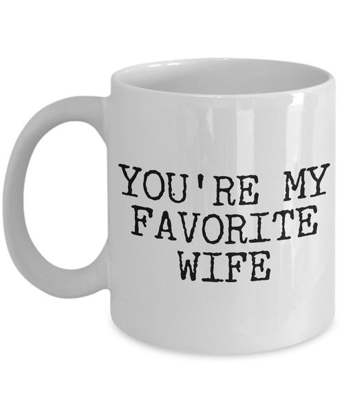 Wife Coffee Mug - Anniversary Gifts for Wife - Wife Gifts from Husband - You're My Favorite Wife Coffee Mug-Cute But Rude