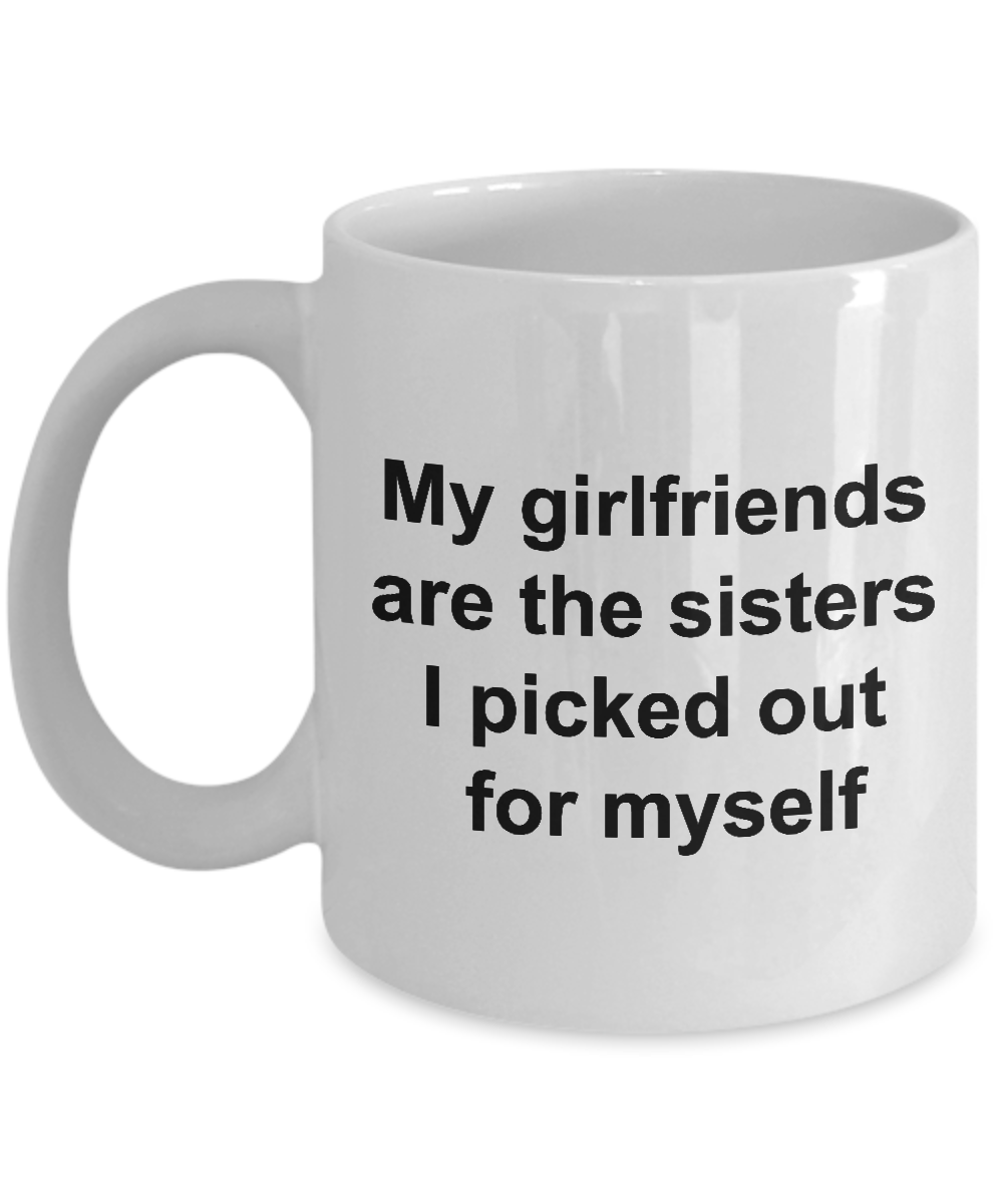 Friendship Mugs - My Girlfriends Are The Sisters I Picked Out for Myself Ceramic Coffee Cup-Coffee Mug-HollyWood & Twine
