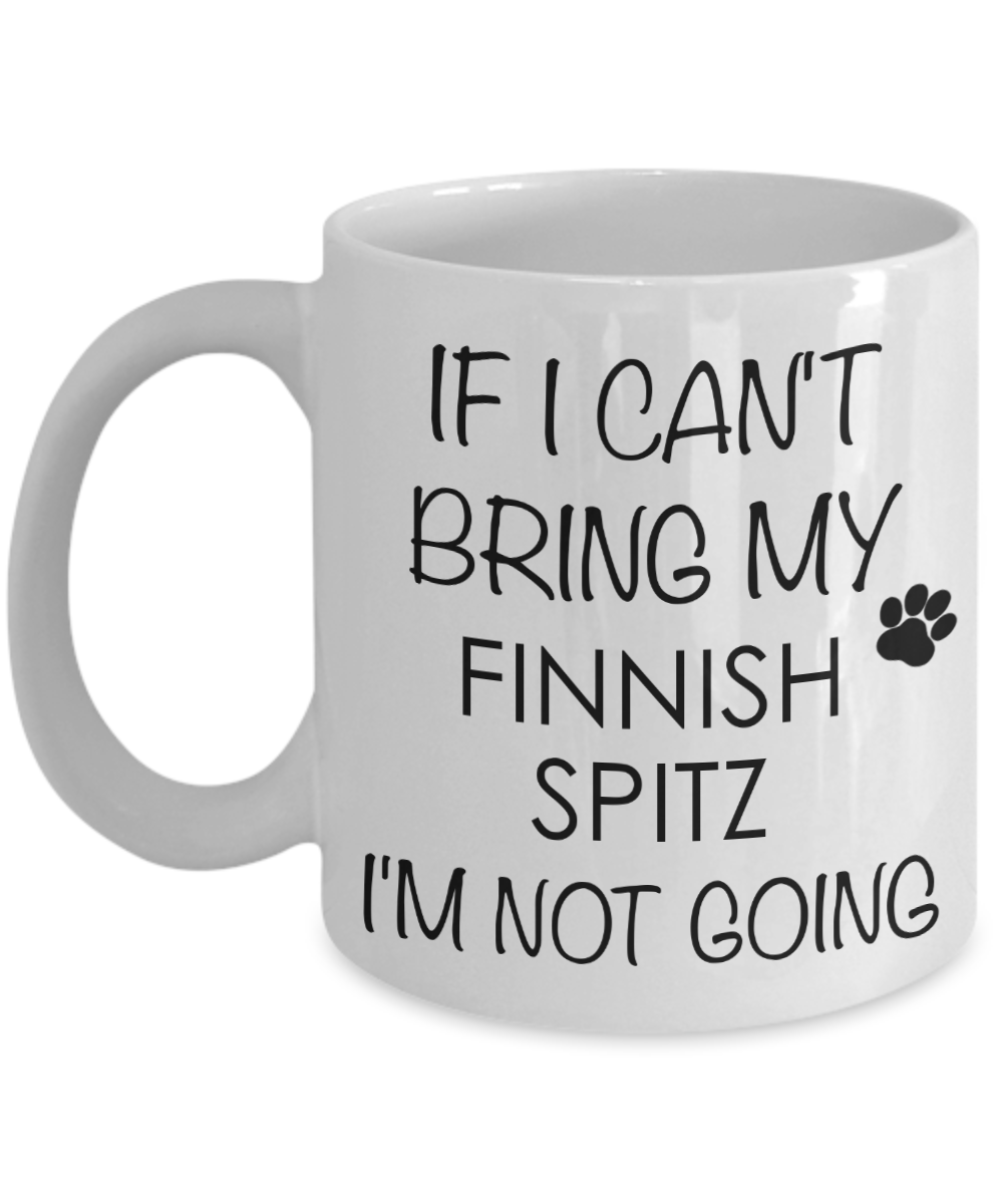 Finnish Spitz Dog Gifts If I Can't Bring My I'm Not Going Mug Ceramic Coffee Cup-Coffee Mug-HollyWood & Twine
