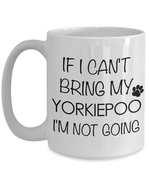 Yorkiepoo Dog Gift - If I Can't Bring My Yorkiepoo I'm Not Going Mug Ceramic Coffee Cup-Cute But Rude