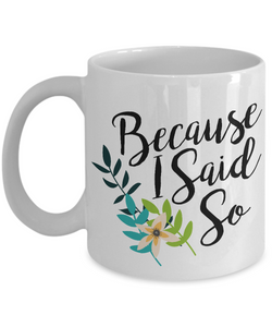 Great Mother's Day Gifts - Because I Said So Cute Coffee Mug-Cute But Rude