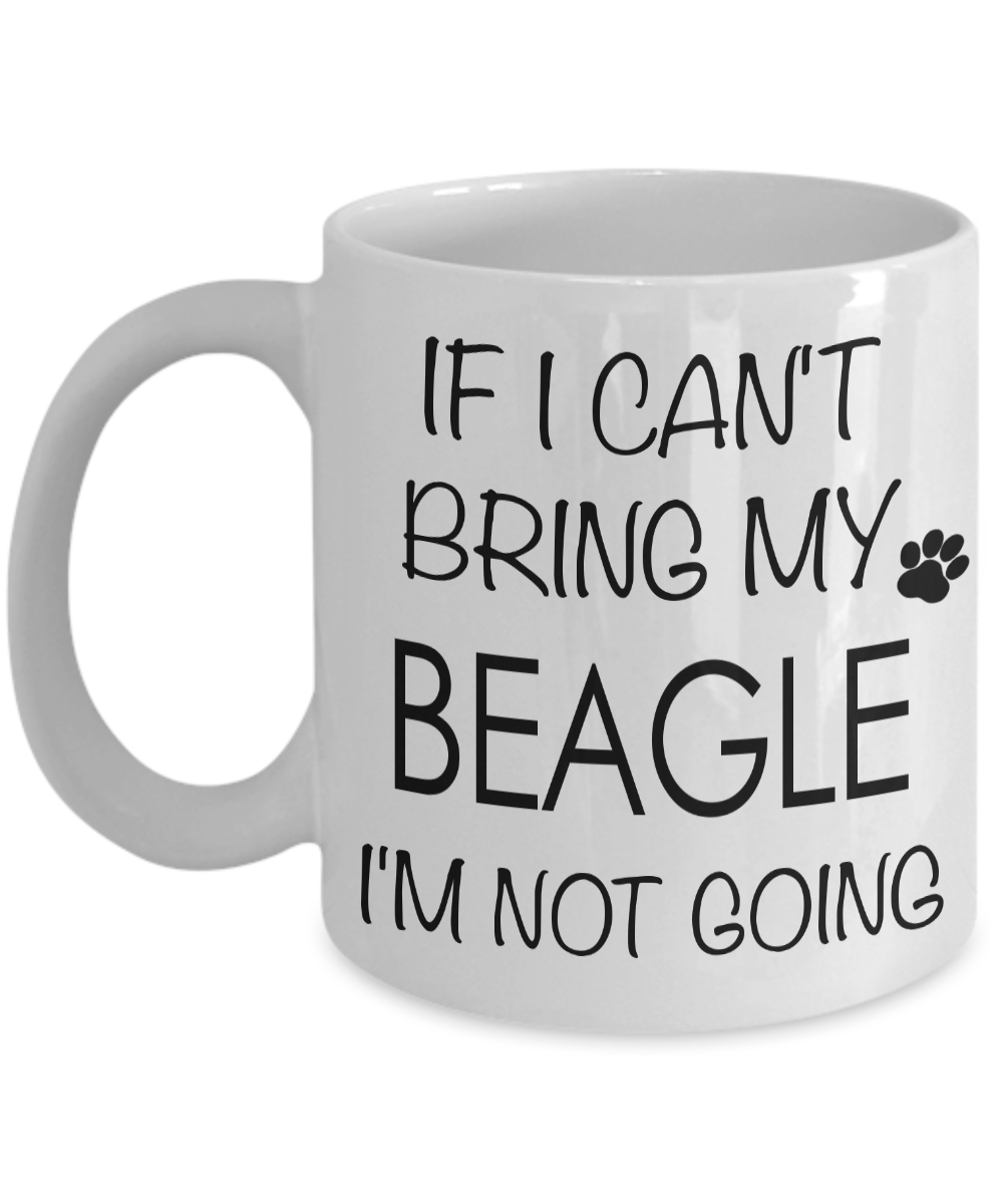 If I Can't Bring My Beagle I'm Not Going Funny Coffee Mug Beagle Gift Coffee Cup-Cute But Rude