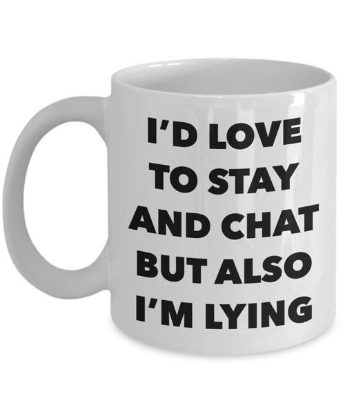 I'd Love to Stay and Chat But Also I'm Lying Mug Sarcastic Ceramic Coffee Cup-HollyWood & Twine