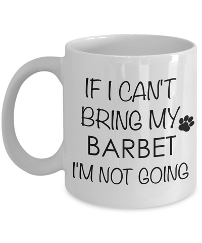 Barbet Dog Gifts If I Can't Bring My Barbet I'm Not Going Mug Ceramic Coffee Cup-Cute But Rude