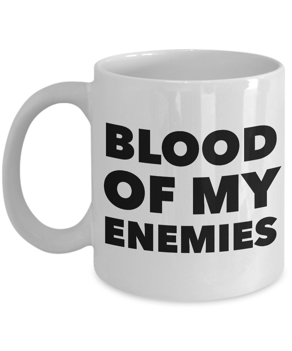 Blood of My Enemies Mug Funny Coffee Cup-Cute But Rude