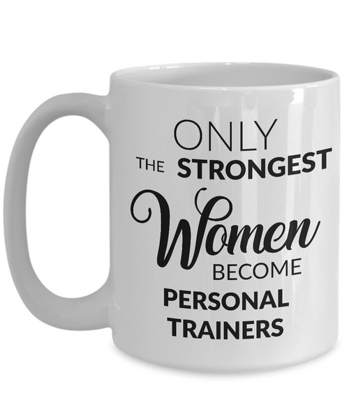 Personal Trainer Gifts for Women - Only the Strongest Women Become Personal Trainers Coffee Mug