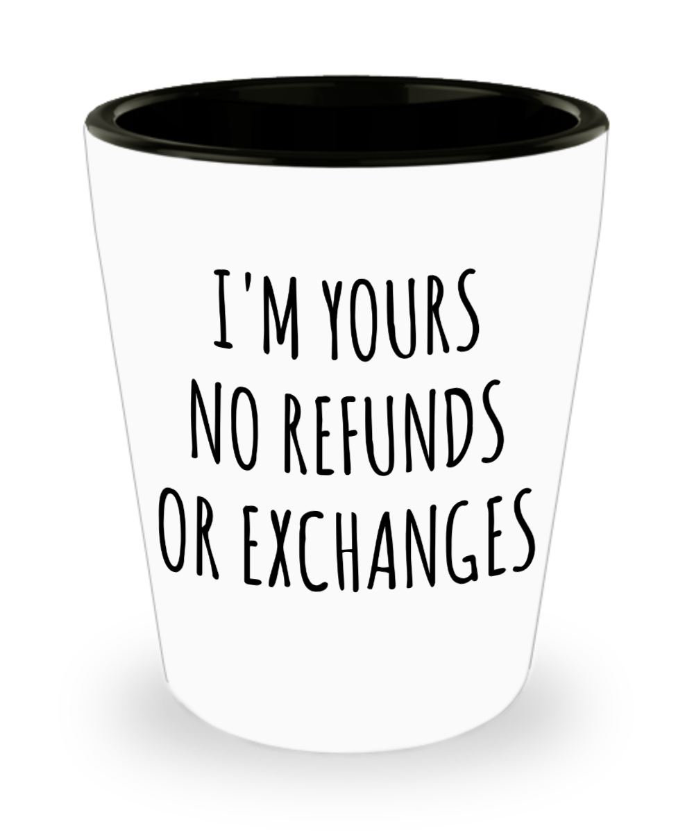 I'm Yours No Refunds or Exchanges Cute Boyfriend Gift Idea Girlfriend Gifts for Valentine's Day Valentines Gift Husband Wife Gifts Ceramic Shot Glass