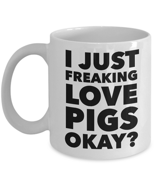 I Just Freaking Love Pigs Okay Mug Funny Ceramic Coffee Cup Gift-Cute But Rude