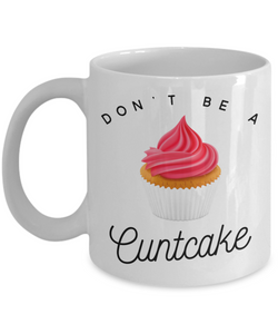 Don't Be a Cuntcake Mug Rude Coffee Cup Vulgar Gift Offensive Gifts Cursing-Cute But Rude