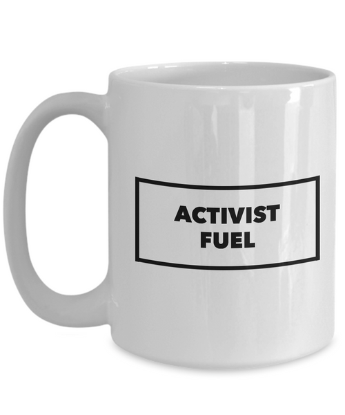 ACTIVIST FUEL Coffee Mug - Environmental Activists - Political Activist - Animal Activist - Feminist - Treehugger-Cute But Rude