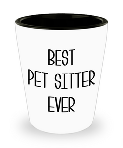 Pet Sitting Gifts Best Pet Sitter Ever Dog Cat Sitter Shot Glass