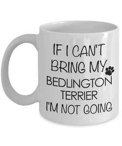 Bedlington Terrier Dog Gifts If I Can't Bring My Bedlington Terrier I'm Not Going Mug Ceramic Coffee Cup-Cute But Rude