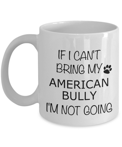 American Bully Gifts If I Can't Bring My I'm Not Going Mug Coffee Cup
