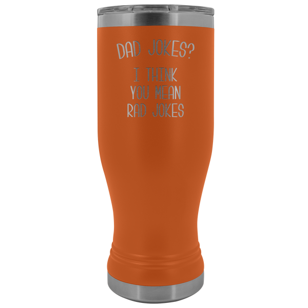 Dad Jokes I Think You Mean Rad Jokes Pilsner Tumbler Father's Day Mug Insulated Hot Cold Travel Coffee Cup 30oz BPA Free