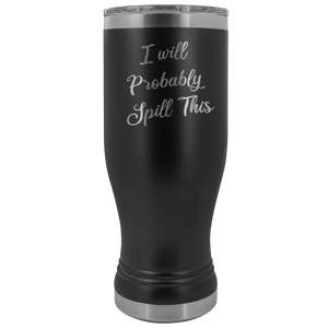 I Will Probably Spill This Beer Pilsner Tumbler Funny Mug Metal Insulated Hot Cold Travel Coffee Cup 20oz BPA Free