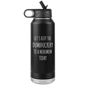 Let's Keep the Dumbfuckery to a Minimum Today Funny Office Work Coworker Gift Insulated Water Bottle 32oz BPA Free